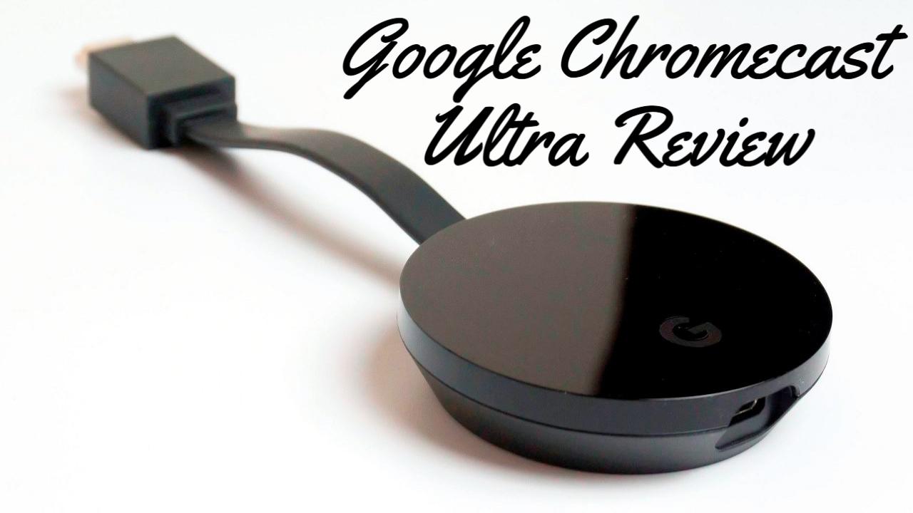 Google Chromecast Ultra Review